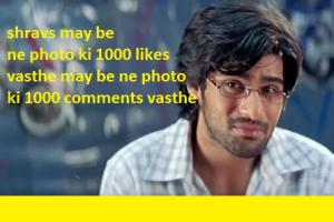 shravs may be ne photo ki 1000 likes vasthe may be ne photo ki 1000 comments vasthe