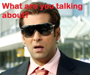 Salman Khan What Are You Talking About