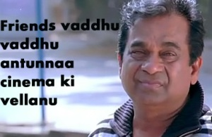 Brahmanandam Friends Vaddhu Antunnaa Cinema Ki Vellanu