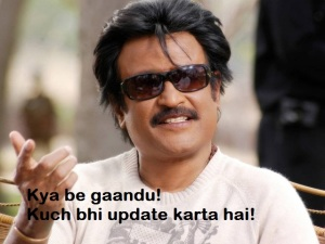 Rajini Kya Be Gaandu Kuch Bhi Update Karta Hai