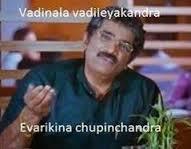 Vadinala Vadilekyakandra Evarikina Chupinchandra