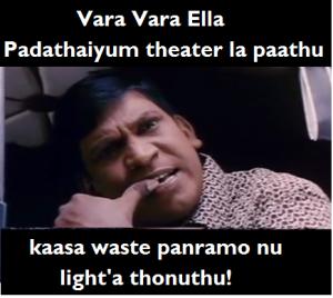 vara vara ella padathaiyum theater la paathu kaasa waste panramo