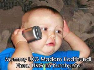 Mummy L.K.G. madam kodthundi nenu U.K.G. lo kurchunta