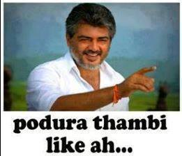Ajith podura thambi like ah