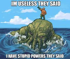 Im useless they said ihave stupid powers they said