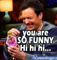 You Are Funny Hi Hi Hi Fb Comment Pic