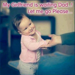My Girl Friend Is Waiting Dad Let Me Go Please Funny Kid Pic