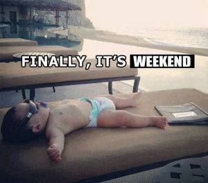 Finally Its Weekend Funny Baby Pic