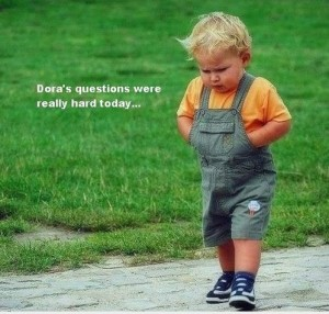 Dora's Questions Were Really Hard Today Kids Funny Photos