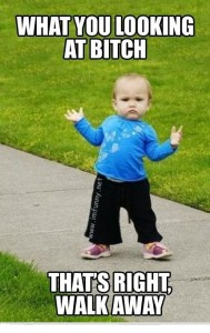 What You Looking At Bitch That's Right Walk Away Fb Funny Pic