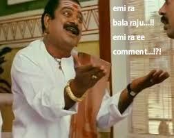 Emi Ra Bala Raju..!! Emi Ra Ee Comment...!?!