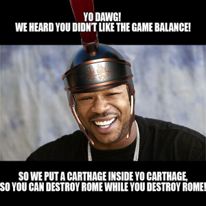 Yo Dawg! We Heard You Didn't Like The Game Balance!