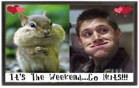 It's The Weekend.... Go Nuts!!!!