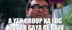 A Yeh Group Ka Log Kidhar Gaya Re Raju