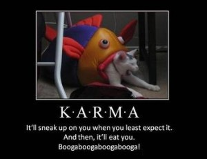 Karma It'll Sneak Up On You When You Least Expect It