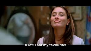 A Lot! I Am My Favorite! -Kareena Kapoor