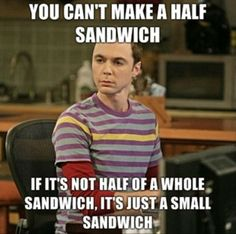 You Can't Make A Half Sandwich Funny Pic