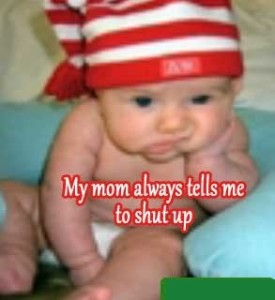 My Mom Always Tells Me To Shut Up
