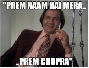Prem Naam Hai Mera..... Prem Chopra