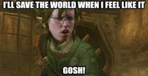 I'll Save The World When I Feel Like It Gosh!