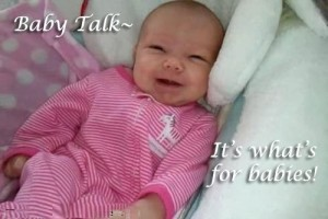 Baby Talk - It's What's For Babies!