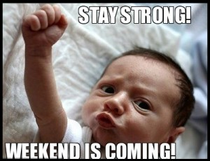 Stay Strong! Weekend Is Coming! Funny Baby Pic