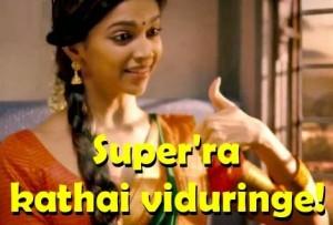 Super'ra Kathai Viduringe!-Deepika Padukone