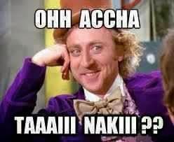 Ohh Accha Taaaiii Nakiiii?? Funny Comment
