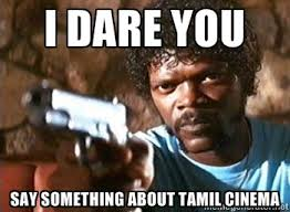 I Dare You Say Something About Tamil Cinema