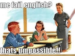 Me Fail English? Thats Umpossible!!
