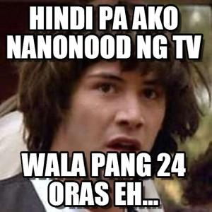 Hindi Pa Ako Nanonood NG Tv Wala Pang 24 Oras Eh....