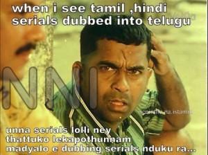 When I See Tamil Hindi Serials Dubbed Into Telugu