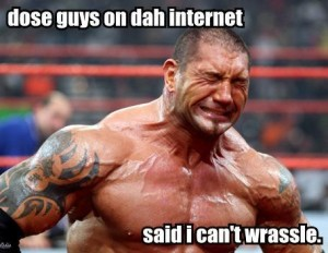 Does Guys On Dah Internet Said I Can't Wrassle