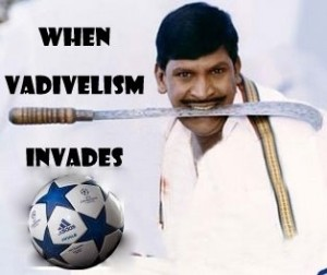 When Vadivelism Invades- Vadivelu
