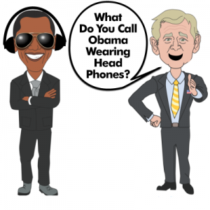 What Do You Call Obama Wearing Head Phones?
