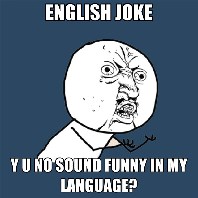 Y U No Sound Funny In My Language?