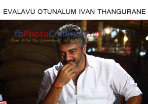 Evalavu Otunalum Ivan Thangurane Ajith Comment