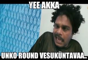 Yee Akka Unko Round Vesukuntavaa....