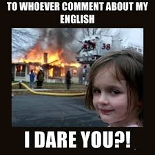 To Whoever Comment About My English