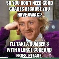 So You Don't Need Good Grades Because You Have Swag?