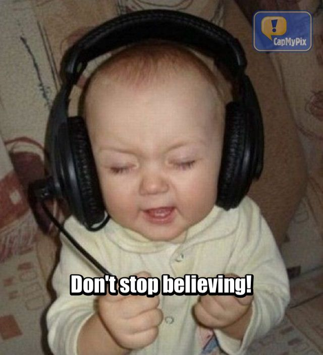 Don't Stop Believing!
