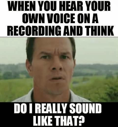 When You Hear Your Own Voice On A Recording and Think