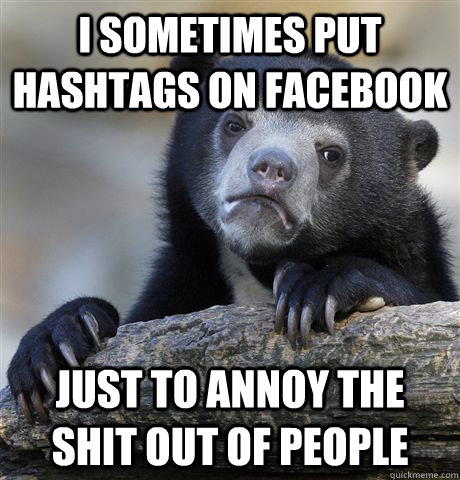 I Sometimes Put Hashtags On Facebook