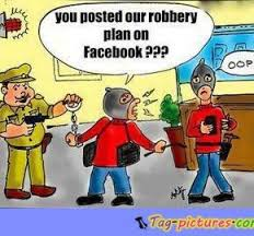 You Posted Our Robbery Plan On Facebook