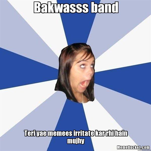 Bakeass Band Teriyae Memees Irritate Kar Rhi Hain Mujhy